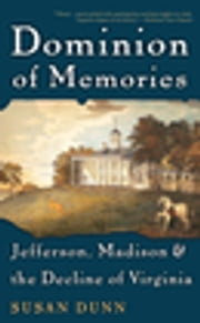 Dominion of Memories - Jefferson, Madison, and the Decline of Virginia ebook by Susan Dunn