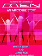 All Sorts and Conditions of Men - An Impossible Story ebook by Walter Besant and James Rice, James Rice