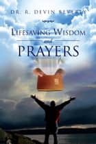 Lifesaving Wisdom And Prayers ebook by Dr. R. Devin Beverly