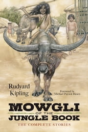 Mowgli of the Jungle Book - The Complete Stories ebook by Rudyard Kipling,Michael Patrick Hearn