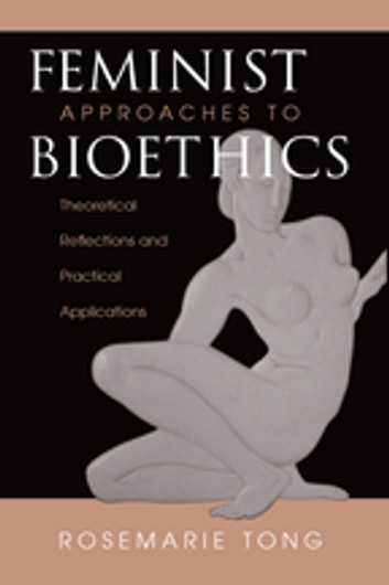 Feminist Approaches To Bioethics - Theoretical Reflections And Practical Applications ebook by Rosemarie  Putnam Tong