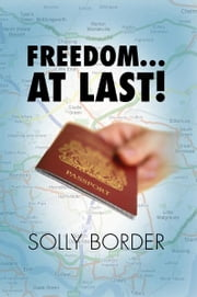Freedom…At Last! ebook by Solly Border