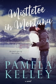 Mistletoe in Montana - Montana Sweet Western Romance Series ebook by Pamela M. Kelley