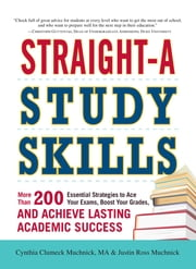 Straight-A Study Skills - More Than 200 Essential Strategies to Ace Your Exams, Boost Your Grades, and Achieve Lasting Academic Success ebook by Cynthia Clumeck Muchnick,Justin Ross Muchnick