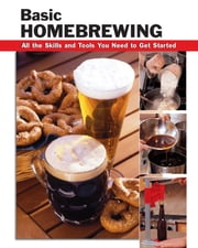 Basic Homebrewing - All the Skills and Tools You Need to Get Started ebook by Jim Parker,James Collins,Stacy Tibbetts