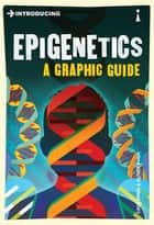 Introducing Epigenetics - A Graphic Guide ebook by Cath Ennis, Oliver Pugh