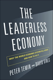 The Leaderless Economy - Why the World Economic System Fell Apart and How to Fix It ebook by Peter Temin,David Vines