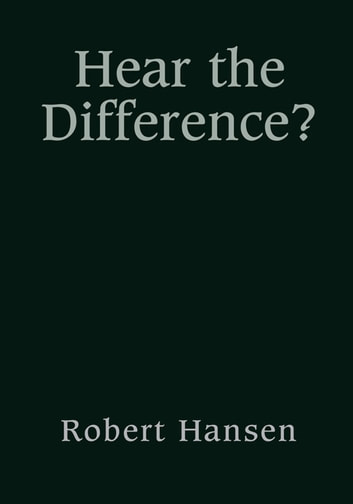 Hear the Difference? ebook by Robert Hansen