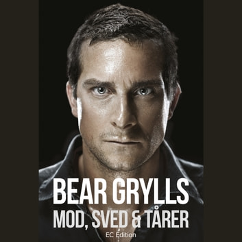 Mod, sved og tårer audiobook by Bear Grylls