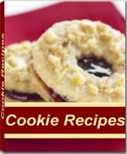 Cookie Recipes - The Cookie Cookbook That Enables You To Make Mandarin Cookie Salad, Christmas Cookie Cut Outs, Chocolate Chip Cookie Recipe, Holiday Cookie Recipes Like A Gorumet Chef ebook by Kerry Brown