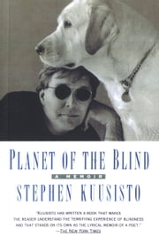 Planet of the Blind - A Memoir ebook by Stephen Kuusisto