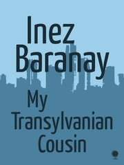 My Transylvanian Cousin ebook by Inez Baranay