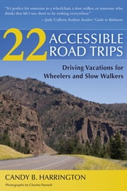 22 Accessible Road Trips - Driving Vacations for Wheelers and Slow Walkers ebook by Candy Harrington
