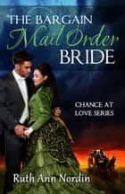 The Bargain Mail Order Bride eBook by Ruth Ann Nordin