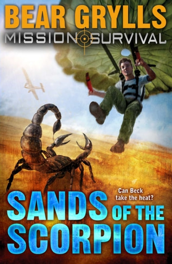 Mission Survival 3: Sands of the Scorpion ebook by Bear Grylls