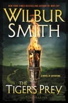The Tiger's Prey - A Novel of Adventure ebook by Wilbur Smith, Tom Harper