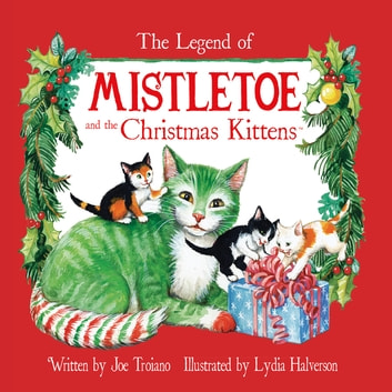 The Legend of Mistletoe and the Christmas Kittens ebook by Joe Troiano