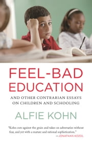 Feel-Bad Education - And Other Contrarian Essays on Children and Schooling ebook by Alfie Kohn