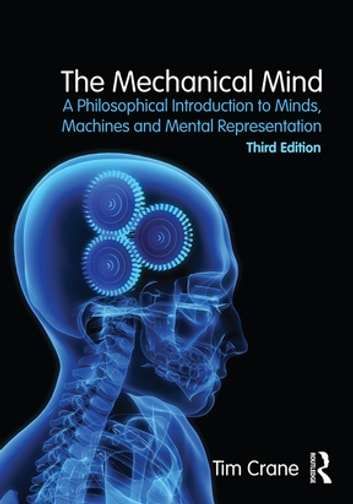 The Mechanical Mind - A Philosophical Introduction to Minds, Machines and Mental Representation ebook by Tim Crane