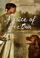 A Voice of Her Own - Becoming Emily Dickinson ebook by Barbara Dana
