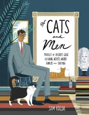 Of Cats and Men - Profiles of History's Great Cat-Loving Artists, Writers, Thinkers, and Statesmen ebook by Sam Kalda
