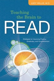 Teaching the Brain to Read: Strategies for Improving Fluency, Vocabulary, and Comprehension ebook by Willis, Judy