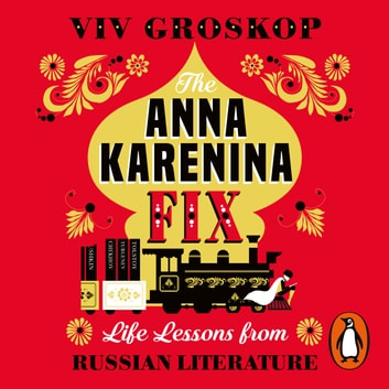 The Anna Karenina Fix - Life Lessons from Russian Literature audiobook by Viv Groskop