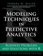 Modeling Techniques in Predictive Analytics - Business Problems and Solutions with R, Revised and Expanded Edition ebook by Thomas W. Miller
