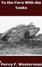 To the Fore with the Tanks eBook by Percy F. Westerman