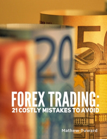 Forex Trading: 21 Costly Mistakes to Avoid ebook by Mathew Tuward