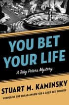 You Bet Your Life ebook by Stuart M. Kaminsky