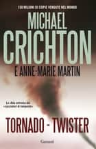 Tornado Twister ebook by Michael Crichton,Paola Bertante