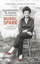 Appointment in Arezzo - A friendship with Muriel Spark ebook by Alan Taylor