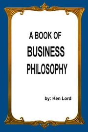 A Book of Business Philosophy ebook by Ken Lord