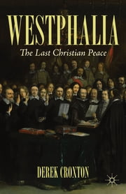 Westphalia - The Last Christian Peace ebook by Derek Croxton