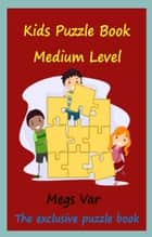 Kids Puzzle Book: Kids Puzzle Book Medium Level ebook by Megs Var