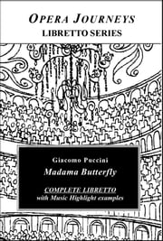Puccini's Madama Butterfly - Opera Journeys Libretto Series ebook by Burton D. Fisher