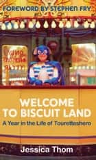 Welcome to Biscuit Land - A Year in the Life of Touretteshero ebook by Jessica Thom, Mrs Stephen Fry
