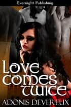 Love Comes Twice ebook by Adonis Devereux