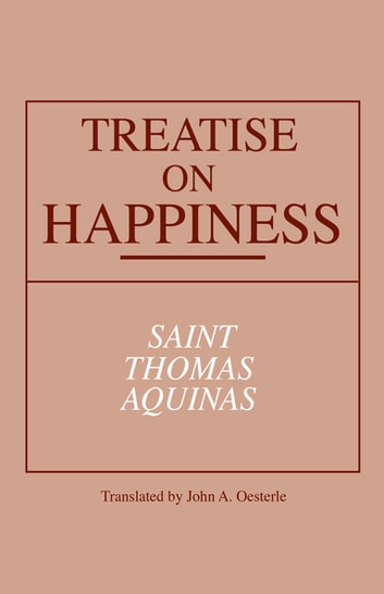 Treatise on Happiness ebook by St. Thomas Aquinas