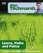 Alan Titchmarsh How to Garden: Lawns Paths and Patios ebook by Alan Titchmarsh