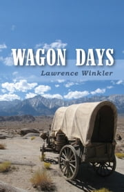 Wagon Days ebook by Lawrence Winkler
