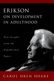 Erikson on Development in Adulthood: New Insights from the Unpublished Papers ebook by Carol Hren Hoare