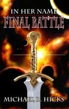 Final Battle (In Her Name, Book 6) ebook by Michael R. Hicks