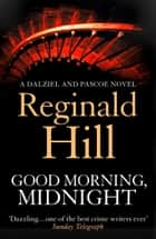 Good Morning, Midnight (Dalziel & Pascoe, Book 19) eBook by Reginald Hill