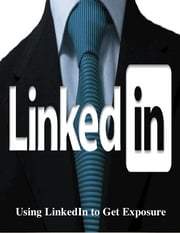 Using LinkedIn to Get Exposure ebook by V.T.