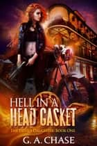 Hell in a Head Gasket ebook by G.A. Chase