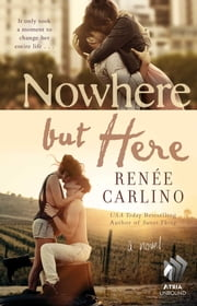 Nowhere but Here - A Novel ebook by Renée Carlino