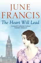 The Heart Will Lead - An extraordinary family saga of life and love ebook by June Francis