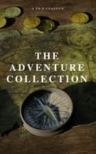 The Adventure Collection: Treasure Island, The Jungle Book, Gulliver's Travels, White Fang, The Merry Adventures of Robin Hood (A to Z Classics) ebook by Jonathan Swift, Jack London, Rudyard Kipling,...